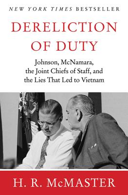 Dereliction of Duty: Johnson, McNamara, the Joint Chiefs of Staff, and the Lies That Led to Vietnam  - 9780060187958