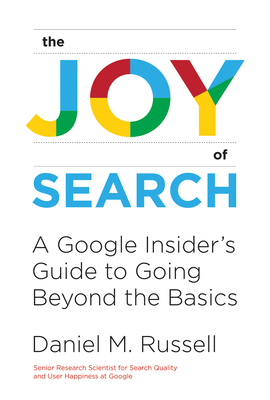 The Joy of Search: A Google Insider's Guide to Going Beyond the Basics - 9780262042871
