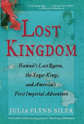 Lost Kingdom: Hawaiia's Last Queen, the Sugar Kings, and Americaa's First Imperial Venture - 9780802120700