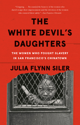 The White Devil's Daughters: The Women Who Fought Slavery in San Francisco's Chinatown - 9781101910290