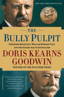The Bully Pulpit: Theodore Roosevelt, William Howard Taft, and the Golden Age of Journalism - 9781416547877