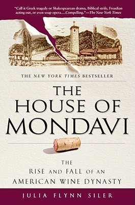 The House of Mondavi: The Rise and Fall of an American Wine Dynasty  - 9781592403677
