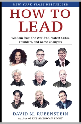 How to Lead: Wisdom from the World's Greatest CEOs, Founders, and Game Changers - 9781982132156
