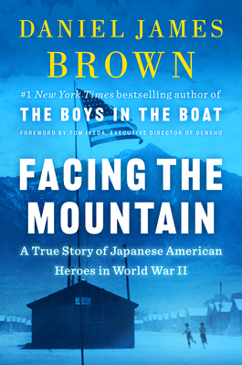 Facing the Mountain: A True Story of Japanese American Heroes in World War II - 9780525557401