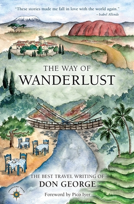 The Way of Wanderlust: The Best Travel Writing of Don George - 9781609521059