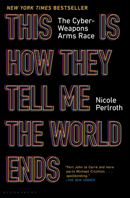 This Is How They Tell Me the World Ends: The Cyberweapons Arms Race  - 9781635576054