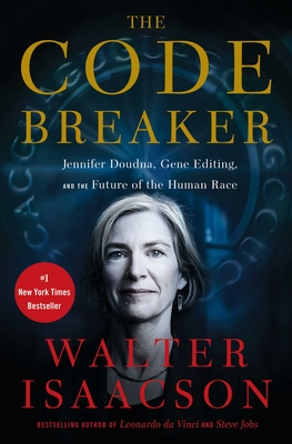 The Code Breaker: Jennifer Doudna, Gene Editing, and the Future of the Human Race - 9781982115852