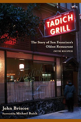 The Tadich Grill: The Story of San Francisco's Oldest Restaurant, with Recipes - 9781580084253