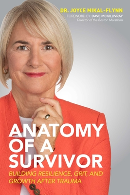 Anatomy of a Survivor: Building Resilience, Grit, and Growth After Trauma - 9781642937275
