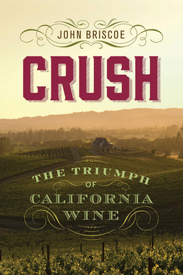Crush: The Triumph of California Wine - 9781943859498